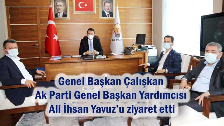 Genel Başkan Çalışkan, Ak Parti Genel Başkan Yardımcısı Ali İhsan Yavuz'u ziyaret etti