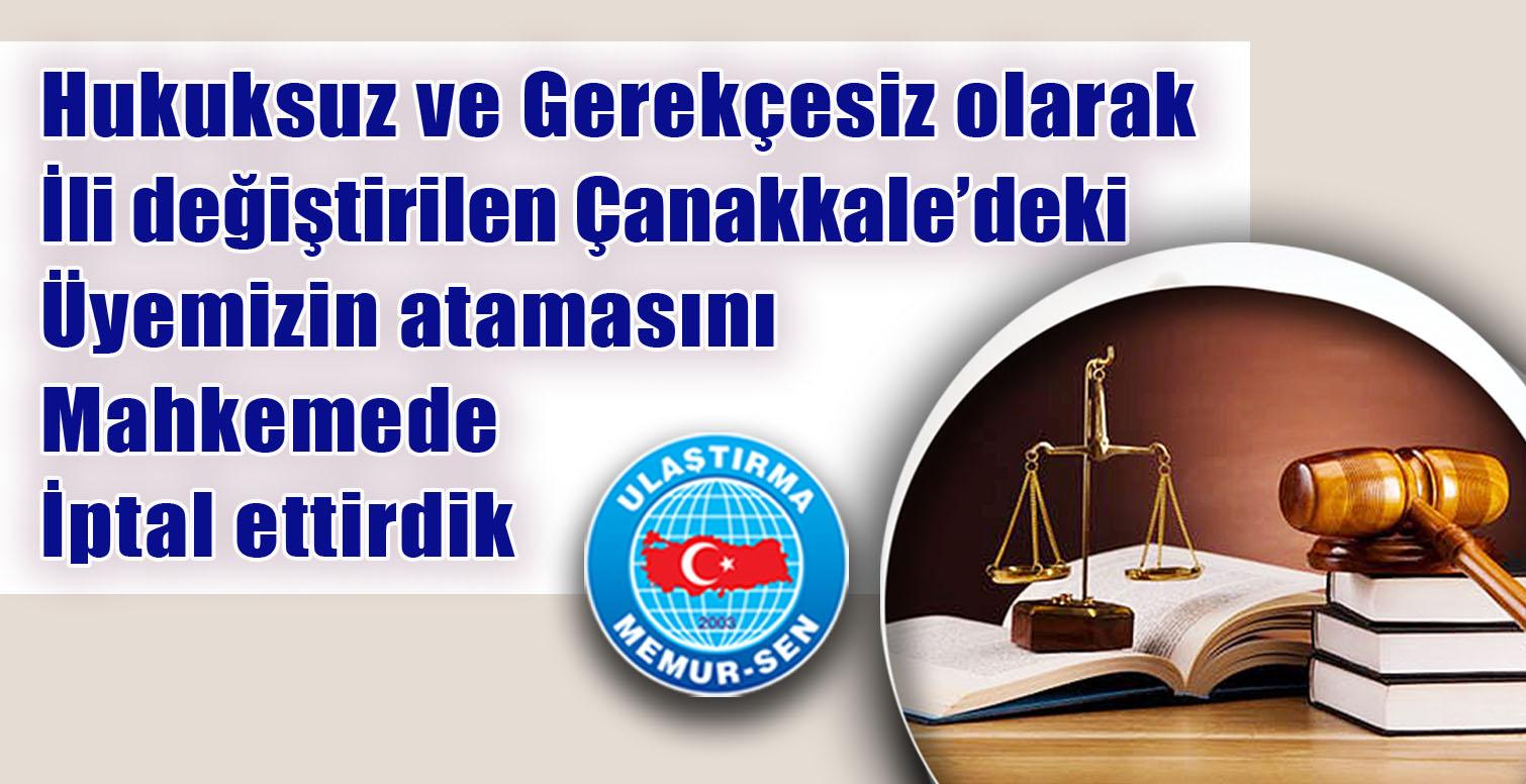 Hukuksuz ve Gerekçesiz olarak İli değiştirilen Çanakkale'deki üyemizin atamasını iptal ettirdik