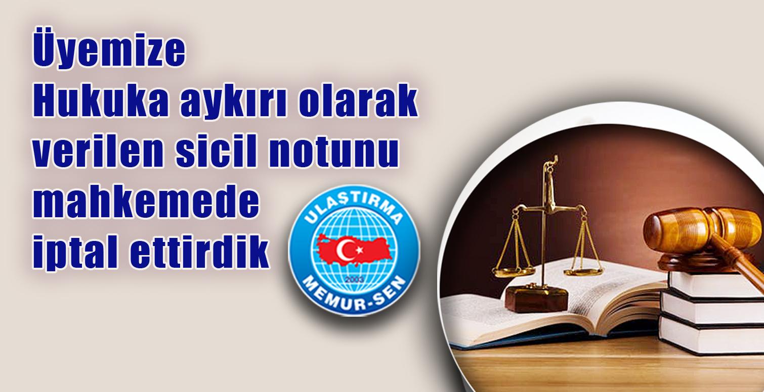 Üyemize Hukuka aykırı olarak verilen sicil notunu mahkemede iptal ettirdik