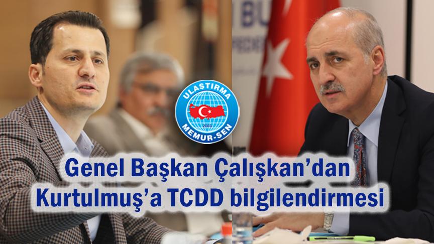 Genel Başkan Çalışkan'dan Kurtulmuş'a TCDD bilgilendirmesi