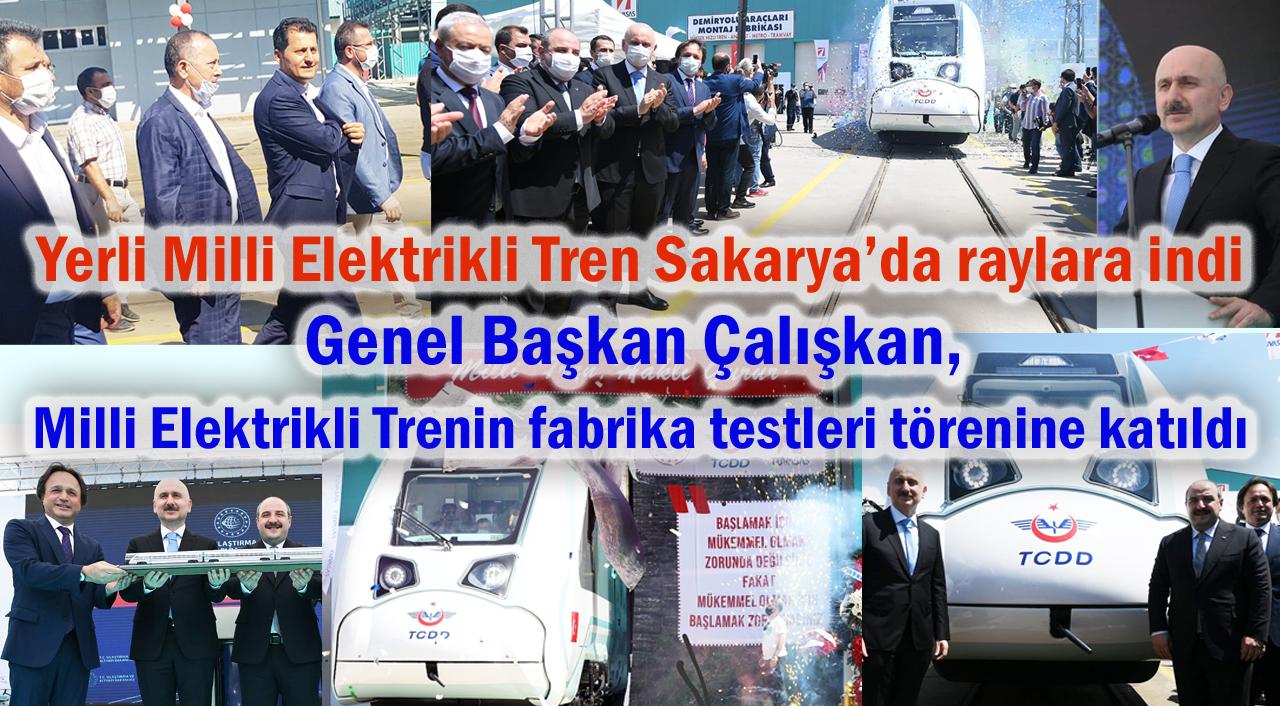 Genel Başkan Çalışkan, Milli Elektrikli Trenin fabrika testleri törenine katıldı