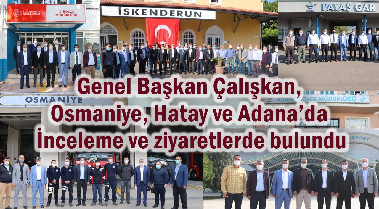 Genel Başkan Çalışkan, Osmaniye, Hatay ve Adana'da inceleme ve ziyaretlerde bulundu