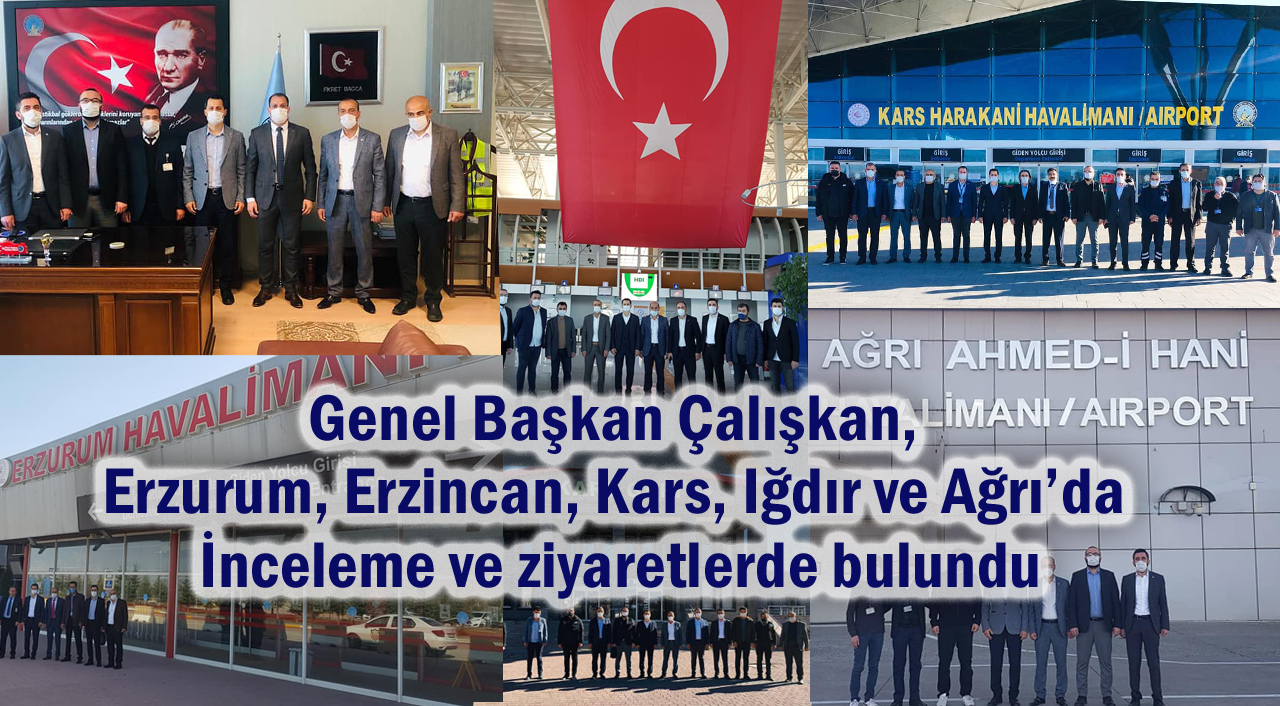 Genel Başkan Çalışkan, Erzurum, Erzincan, Kars, Iğdır ve Ağrı'da inceleme ve ziyaretlerde bulundu