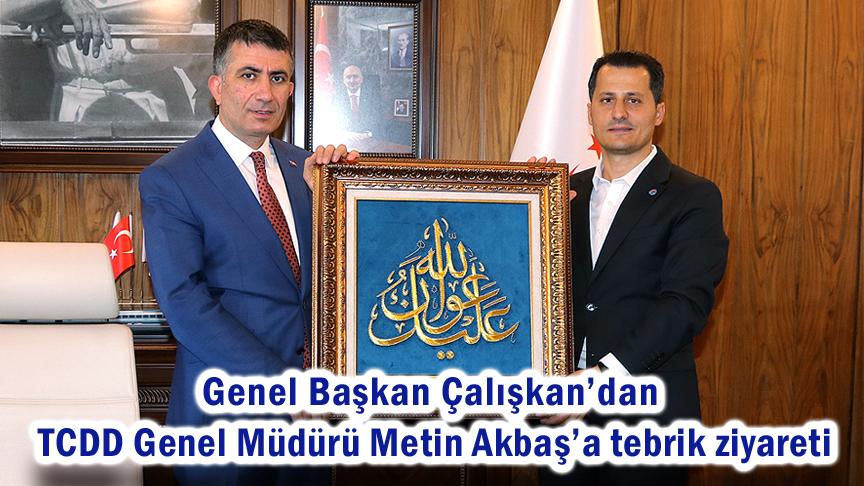 Genel Başkan Çalışkan'dan TCDD Genel Müdürü Metin Akbaş'a tebrik ziyareti
