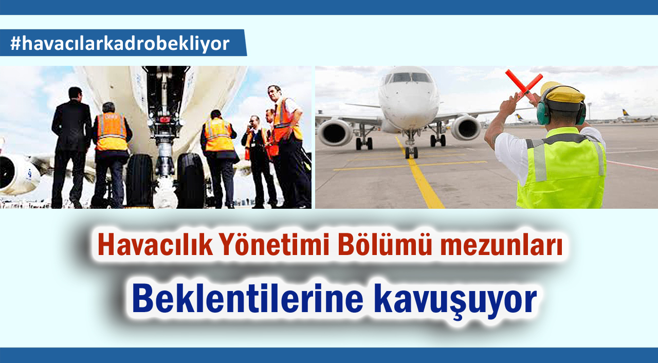 Havacılık Yönetimi Bölümü mezunları beklentilerine kavuşuyor