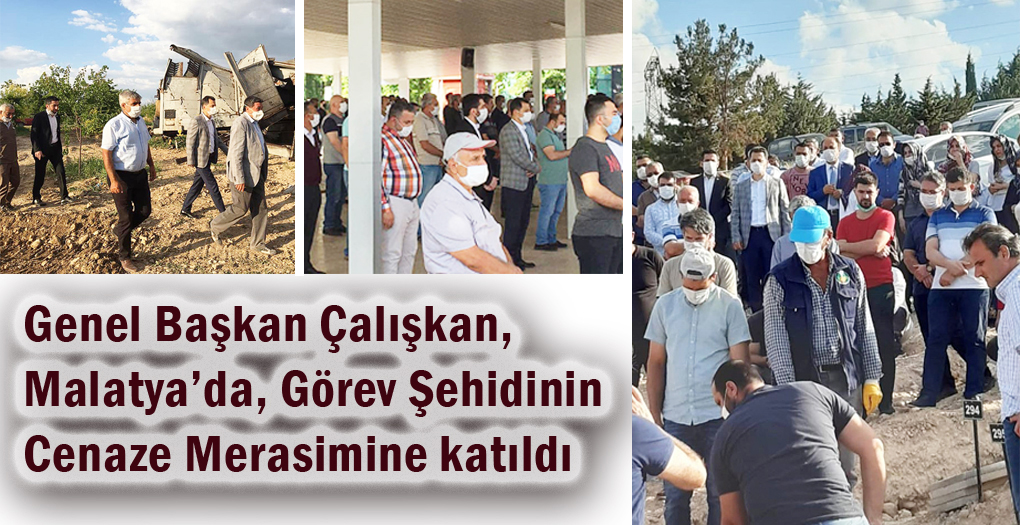 Genel Başkan Çalışkan, Malatya'da Görev Şehidinin Cenaze Merasimine katıldı