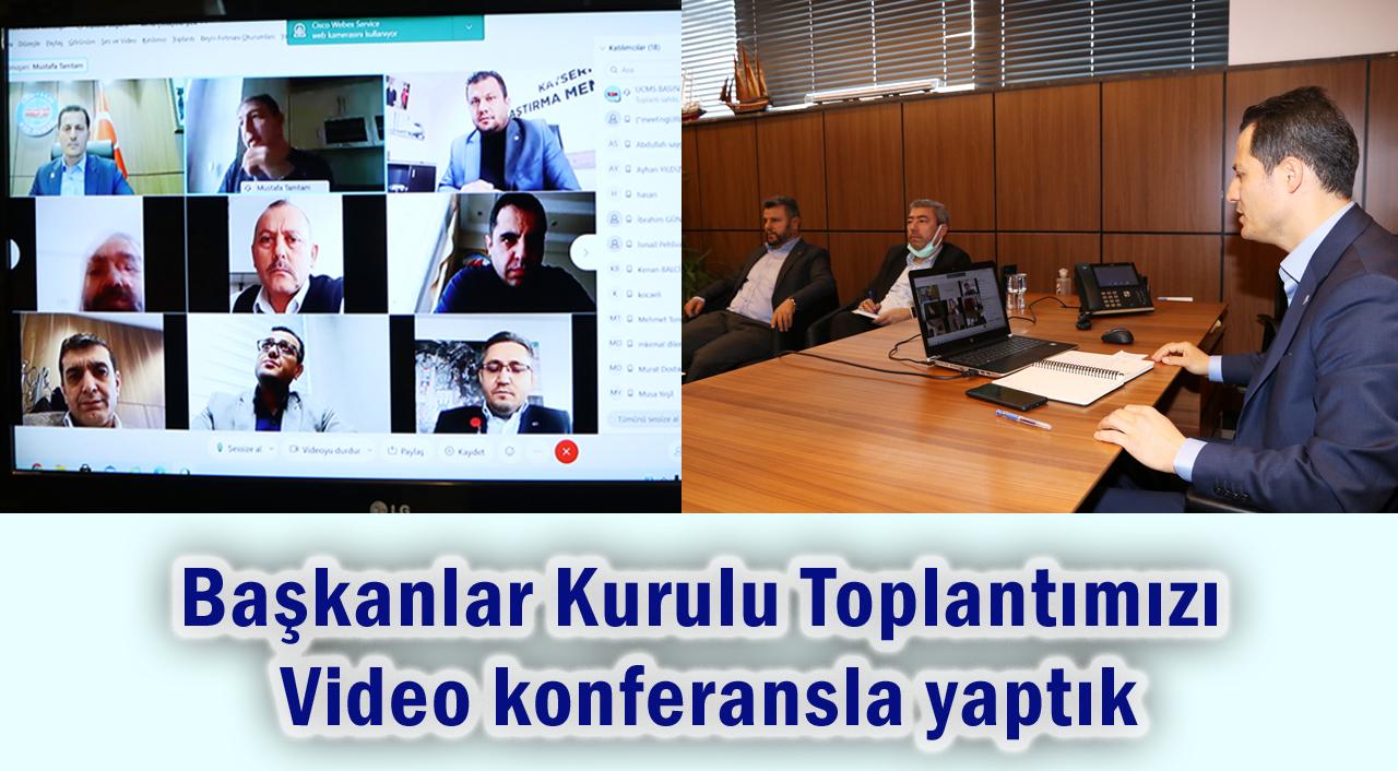 Başkanlar Kurulu Toplantımızı video konferansla yaptık