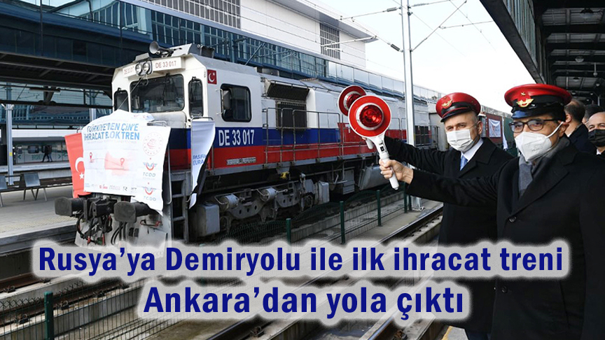 Rusya'ya Demiryolu ile ilk ihracat treni Ankara'dan yola çıktı