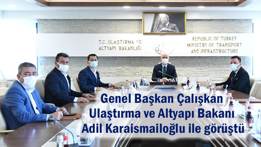 Genel Başkan Çalışkan Ulaştırma ve Altyapı Bakanı Sayın Adil Karaismailoğlu ile görüştü