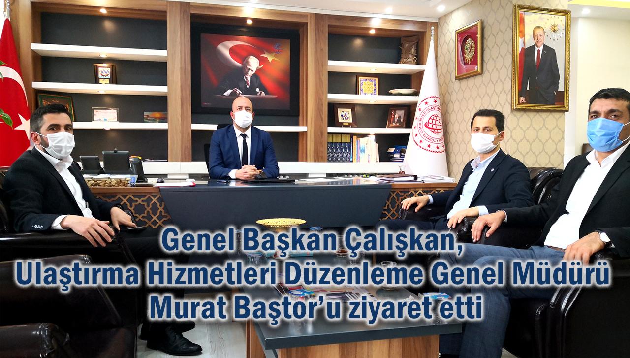 Genel Başkan Çalışkan, Ulaştırma Hizmetleri Düzenleme Genel Müdürü Murat Baştor'u ziyaret etti